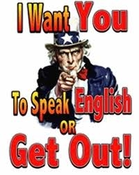 I Want You To Speak English or Get Out!
